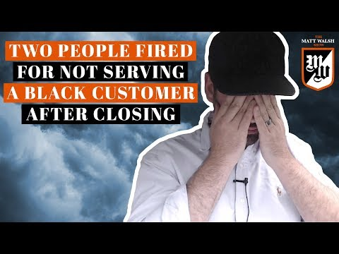 Two People Fired For Not Serving A Black Customer After Closing | The Matt Walsh Show Ep. 40