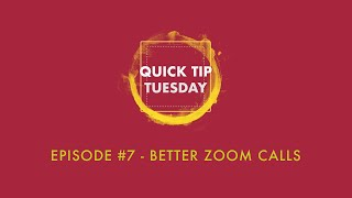 Quick Tip Tuesday #7 - Better Zoom Calls