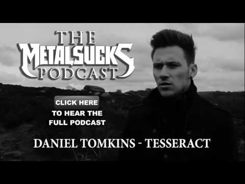 TESSERACT's Daniel Tomkins on The MetalSucks Podcast #121