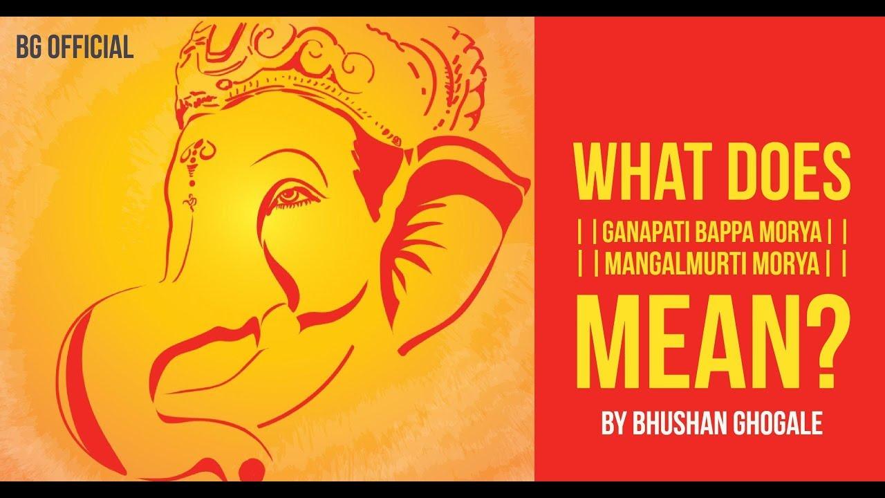 What Does Ganpati Bappa Morya Mean Why Do We Say Ganpati Bappa