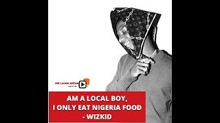 I AM A LOCAL BOY I ONLY EAT NIGERIA FOODS - STARBOY WIZKID RECENT INTERVIEW