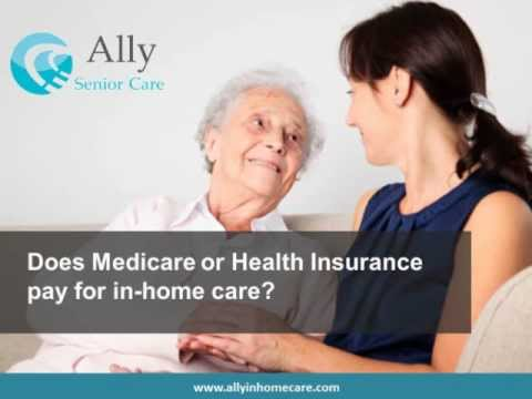 Home Care Bakersfield CA: Does Medicare or Health Insurance pay for in-home care?