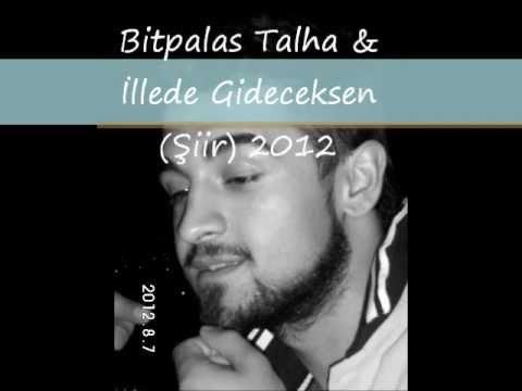 Bitpalas Talha & İllede Gideceksen Şiir 2012