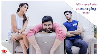 TID| When you have an annoying guest| Amaan Asif, Anant Kaushik, Asmita Sood, Rohan Sharma