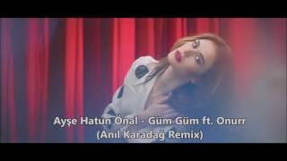 Ayşe Hatun Önal   Güm Güm ft  Onurr (Anıl Karadağ Remix)