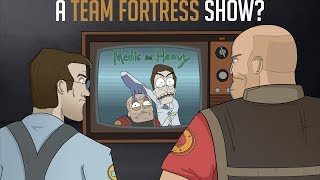 TF2: Was There Going To Be A Team Fortress TV Series?