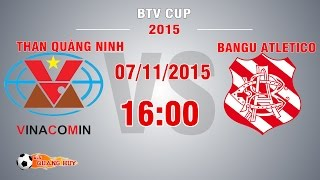 than quang ninh vs bangu atletico - btv cup 2015  full