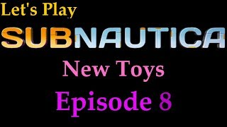 Let's Play Subnautica - New Toys - Episode 8