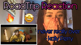 RoadTrip Reaction || Katy Perry - Never Really Over Video
