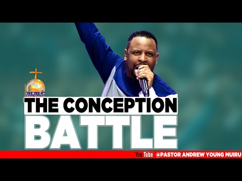 PASTOR ANDREW YOUNG MUIRU - THE CONCEPTION BATTLE
