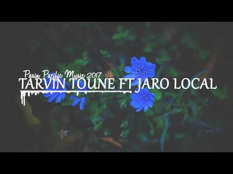 TARVIN TOUNE FT JARO LOCAL - PASIN- [PACIFIC MUSIC] 2017