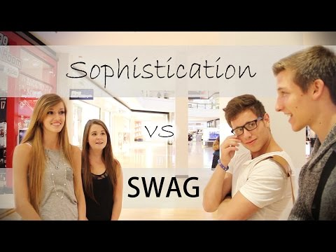 Sophistication(class) Vs Swag (What Girls Really Want)