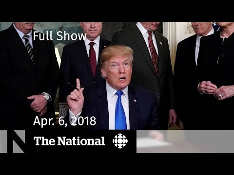 The National for Friday April 6, 2018 — Jonathan Pitre, Trump on Trade,  Recycling