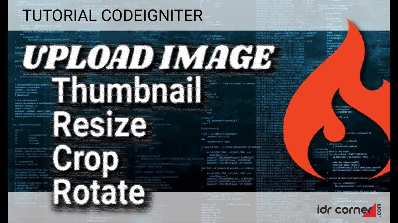 CodeIgniter - CARA MUDAH Membuat Thumbnail | Resize | Rotate | Crop | saat  Upload Gambar