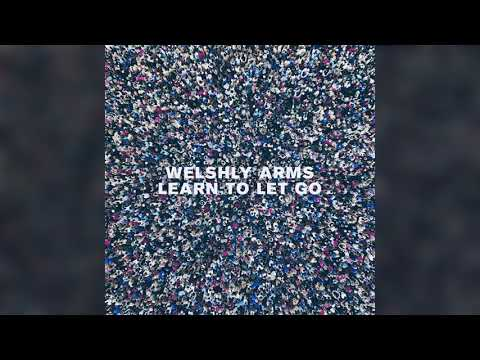 Welshly Arms: Learn To Let Go [Audio] Mp3