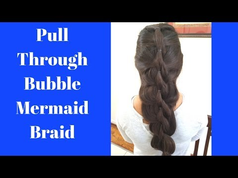 How to Create a Pull Through Bubble Mermaid Braid  | Girls Hairstyles