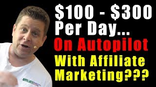 How To Make $100 - $300 Per Day With Automated Websites And Affiliate Programs