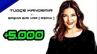 Tug  e Kandemir - Baska Biri Var  Kadir YAGCi Remix  Resimi