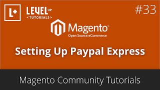Magento Community Tutorials #33 - Setting Up Paypal Express