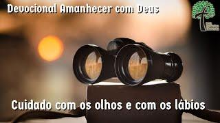 Cuidado com os olhos e com os lábios // Amanhecer com Deus // Igreja Presbiteriana Floresta - GV