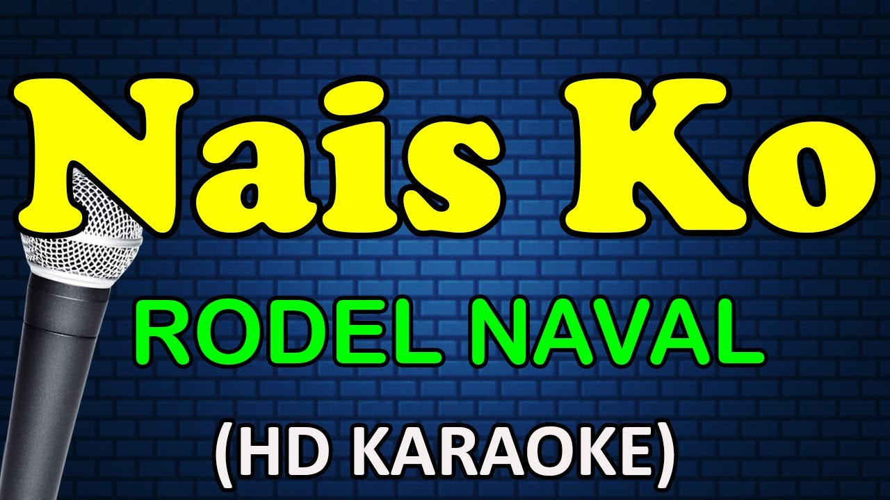NAIS KO - Rodel Naval (HD Karaoke)