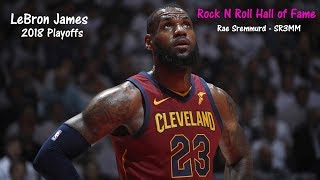 LeBron James 2018 NBA Playoffs Mix - Rock N Roll Hall of Fame (Rae Sremmurd) (SR3MM)