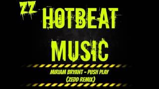 Miriam Bryant - Push Play - (Zedd Remix)
