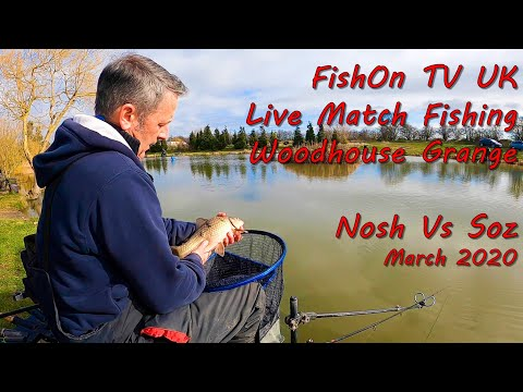 FishOn TV UK : Live Match Fishing : Woodhouse Grange, Kingfisher : Nosh Vs Soz : March 2020