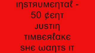 Instrumental - 50 Cent Justin Timberlake She Wants It