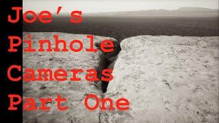 Joe's Pinhole Cameras - Part One