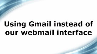 using gmail instead of our webmail interface