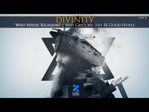Divinity Part 8: Who Needs Religion? Why Cant We Just Be Good People?
