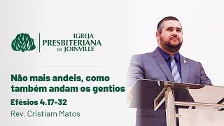 Não mais andeis, como também andam os gentios - Efésios 4:17-32 - Rev. Cristiam Matos