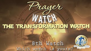 Prayer Watches - The Transformation Watch (8th Watch 3pm-6pm)