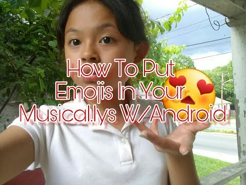 How To Put Emojis In Your Musical.lys W/Android