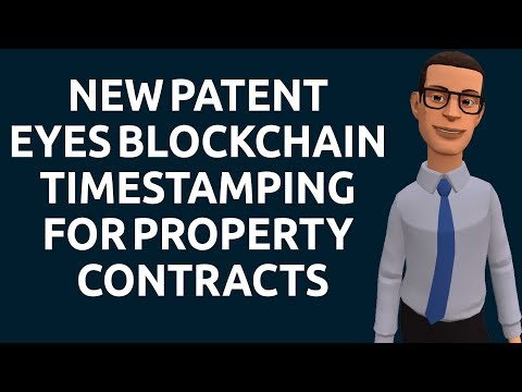 New Patent Eyes Blockchain Timestamping for Property Contracts