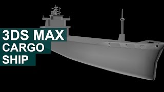 3DS Max - Modelling a Cargo Ship