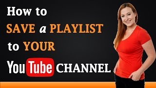 How to Save a Playlist to Your YouTube Channel