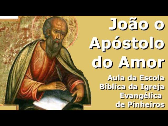 O Apóstolo do Amor (João 1-4)