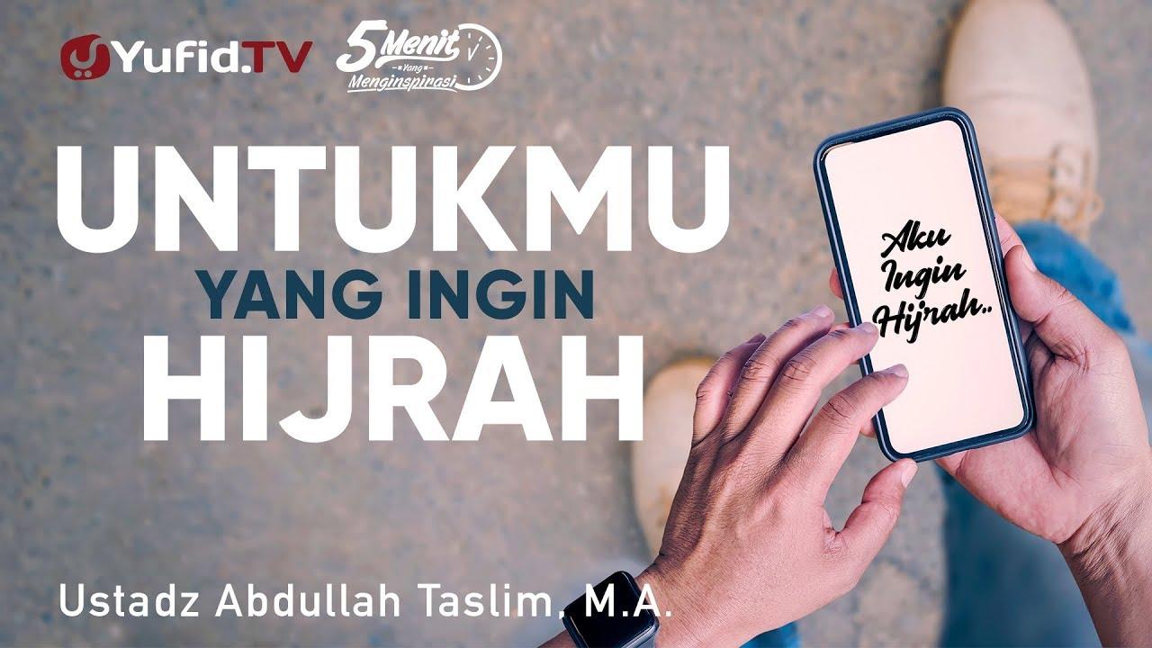 Untuk Yang Ingin Hijrah Ustadz Abdullah Taslim Ma 5 Menit Yang Menginspirasi