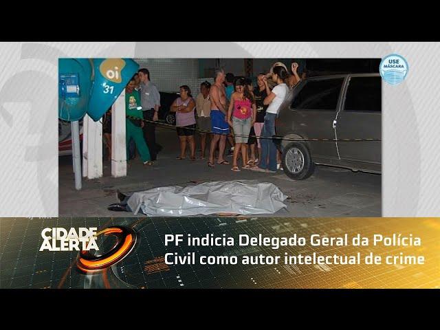 PF indicia Delegado Geral da Polícia Civil como autor intelectual de crime em 2009