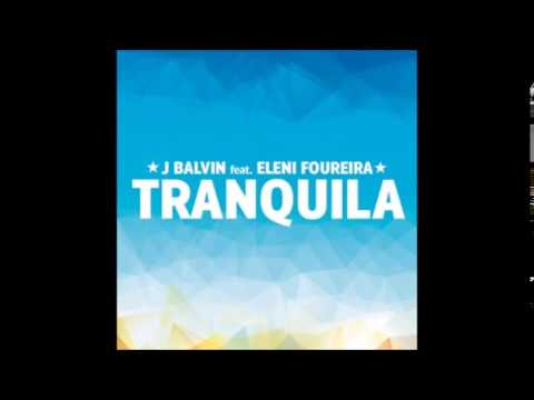 Tranquila -J Balvin Ft. Eleni Foureira