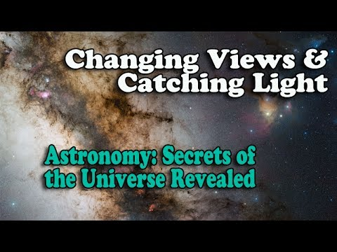Changing Views and Catching Light - Episode 11 of Astronomy: Secrets of the Universe Revealed