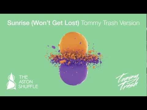 "The Aston Shuffle vs Tommy Trash ""Sunrise (Won't Get Lost)"" (Tommy Trash Version): Official Audio"