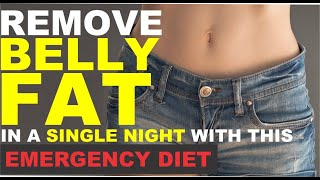 HOW TO REMOVE BELLY FAT IN A SINGLE NIGHT  WITH THIS EMERGENCY DIET
