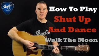 "How To Play ""Shut Up and Dance"" on Guitar (Walk The Moon). Beginner/ Intermediate  Guitar Lessons"