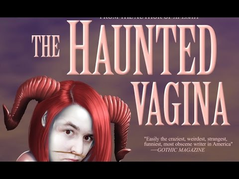 A (Drunken) Dramatic Reading of  'The Haunted Vagina'