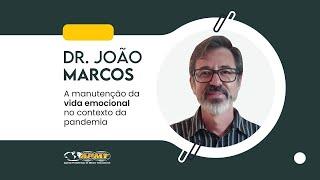 Dr. João Marcos | A manutenção da Vida Emocional no contexto da Pandemia