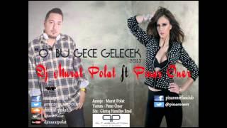 Dj Murat Polat ft. Pınar Öner - O Bu Gece Gelecek 2013