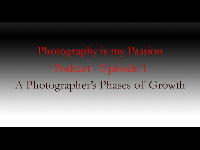 Photography is my Passion Podcast